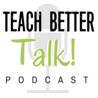 Teach Better Talk Podcast Episode Cover Art copy